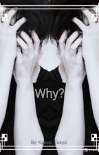 Why? by Kaneki_Tokyo
