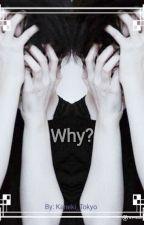 Why? #Wattys2017 by Kaneki_Tokyo