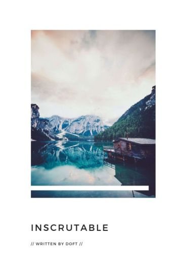 Inscrutable (COMPLETED)