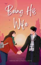 Being His Mrs.Padilla - ✔️ C O M P L E T E  by xoxojmfcpadilla24