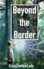 Beyond the Border by CrazyZombieLady