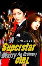 A SuperStar Marry An Ordinary Girl [COMPLETED] by CrisLee21