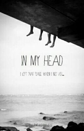 In My Head by faithmarie18