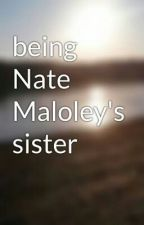 being Nate Maloley's sister by sophiaBrockman
