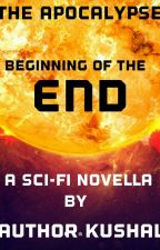 The Apocalypse: Beginning of the End by AuthorKushal
