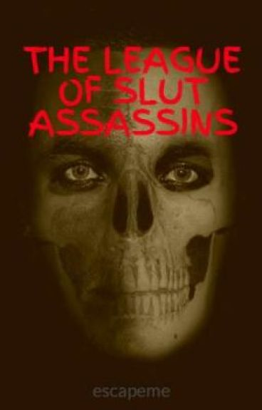 THE LEAGUE OF SLUT ASSASSINS by escapeme