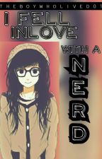 I Fell Inlove With a Nerd (One Shot) by TheBoyWhoLived01