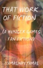That Work Of Fiction (A Hunger Games Fan Fiction) [Completed] by llamasinpyjamas