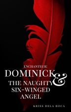 ENCHANTEUR: Dominick & the Naughty Six-winged Angel by YaySandoval
