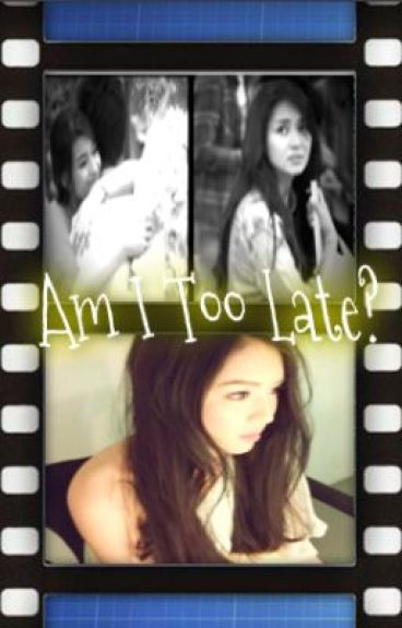 Am I Too Late? (KathNiel) by Serendipity_Shin