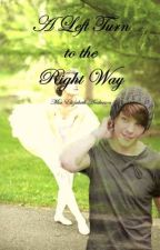 A Left Turn to the Right Way [A One Direction - Louis Tomlinson Fan Fic] by miaculous