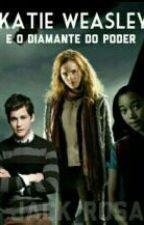 Katy Weasley e o Diamante do poder ( Harry Potter) by Jack_Rosa