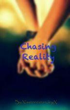 Chasing Reality by XlastonestandingX