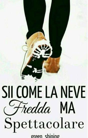 Sii come la neve FREDDA ma SPETTACOLARE♥