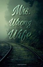Mrs. Wrong Wife by PaperPenInk