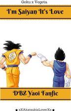 [ON HOLD] I'm Saiyan It's Love || DBZ Fanfic [Goku x Vegeta Yaoi] [BoyxBoy] by xXAkatsukixLoverXx