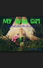 My Wild Girl by Fallingangel_Shotgun