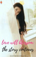 Love Will Blossom: The Story Continues [Hiatus] by QueenMichelsa