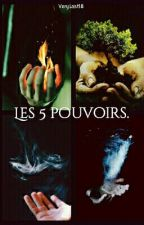 Les 5 pouvoirs.  by VeryLost18