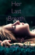 Her Last Breath  (Book 2) by Softball_Freak_101