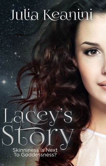 Skinniness is Next to Goddessness? Lacey's Story by JuliaKeanini