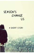 Seasons change -A short story by DeliriouslyLost