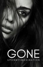 Gone | Edited by uponmyimagination