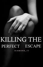 Killing the Perfect Escape  by Diamond_77