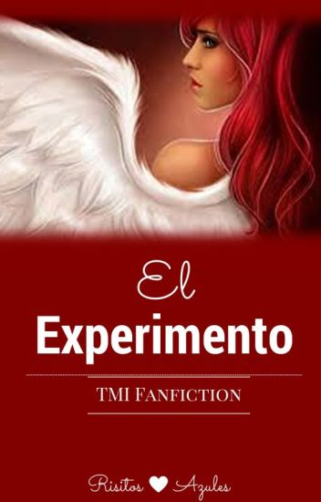 El Experimento - TMI Fan Fiction #Wattys2016