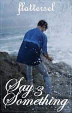 Say Something 3 || Nash Grier by flattersel