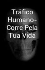 Tráfico Humano- Corre Pela Tua Vida by Conspo