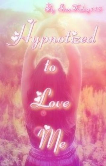 Hypnotized to Love Me