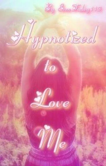 Hypnotized to Love Me