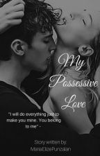 My Possessive Love (on-hold) by MariaElizePunzalan