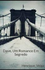 Dave, Um Romance Em Segredo by Henrique_Veiga