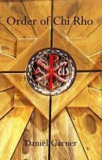 The Order of Chi Rho by DMGarner
