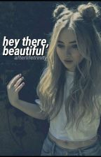 Hey There,Beautiful. by AfterlifeTrinity