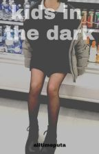 Kids In The Dark L.H by alltimeputa