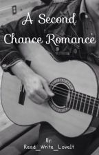 A Second Chance Romance by ReadWriteLoveIt