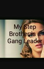 My Step Brother is a gang leader by Mimiforlife123456789