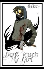 Don't Touch My Girl (Ticci Toby y tu) ///Pausada/// by -Helxn-