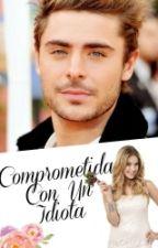 Comprometida Con Un Idiota by BFF369