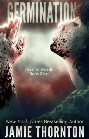 Germination (Feast of Weeds Book 1): A Novella by JamieThornton