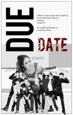 DUE DATE (BTS FF) by kpop-loozer