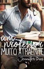 Um Professor Muito Atraente - Trilogia Atraente by _ABelaAdormecida