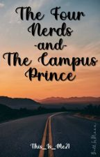 The Four Nerds And The Campus Prince (On Going)#104 In Random by This_Is_Me21