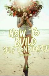 How To Build Self Confidence by cutealisha599