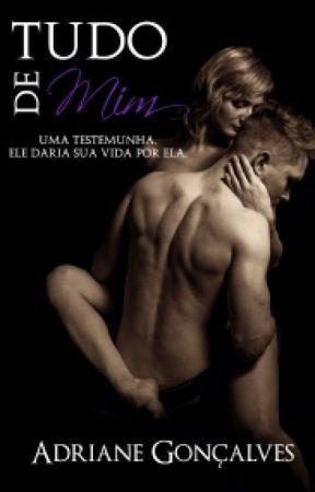 Tudo de Mim / REPOSTAGEM by DrikaSantos17