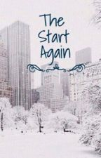 The Start Again (#Wattys2015) by maddygirl134