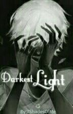Darkest Light - COMPLETE (bxb story tagalog/english) by 7ShadesOfMe